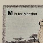 M is for Meerkat 2
